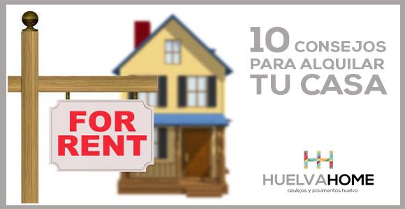 10 consejos para alquilar tu casa huelva home - Alquilar tu casa ...